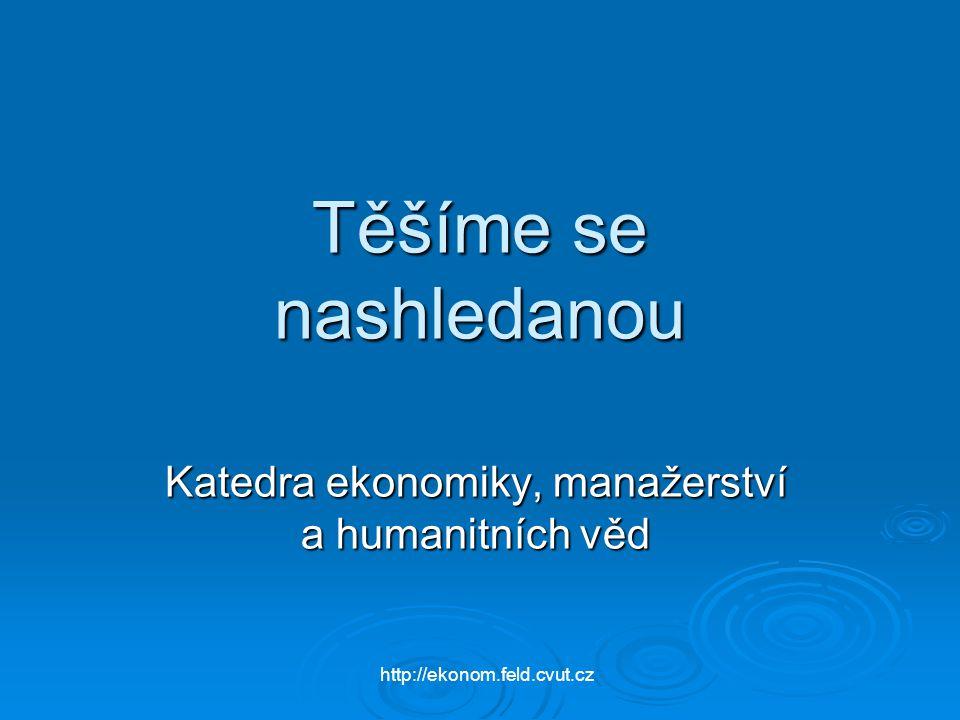 Těšíme se nashledanou Katedra ekonomiky, manažerství a humanitních věd http://ekonom.feld.cvut.cz
