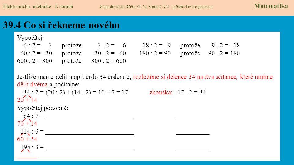 39.4 Co si řekneme nového Elektronická učebnice - I. stupeň Základní škola Děčín VI, Na Stráni 879/2 – příspěvková organizace Matematika Vypočítej: 6