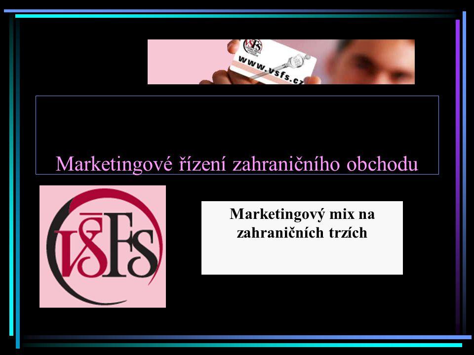 Marketingové řízení zahraničního obchodu Marketingový mix na zahraničních trzích