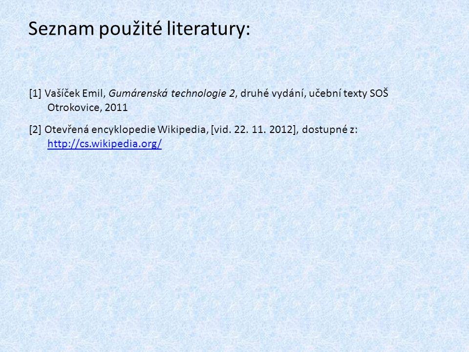 Seznam použité literatury: [1] Vašíček Emil, Gumárenská technologie 2, druhé vydání, učební texty SOŠ Otrokovice, 2011 [2] Otevřená encyklopedie Wikip