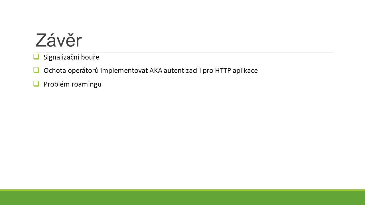 Závěr  Signalizační bouře  Ochota operátorů implementovat AKA autentizaci i pro HTTP aplikace  Problém roamingu