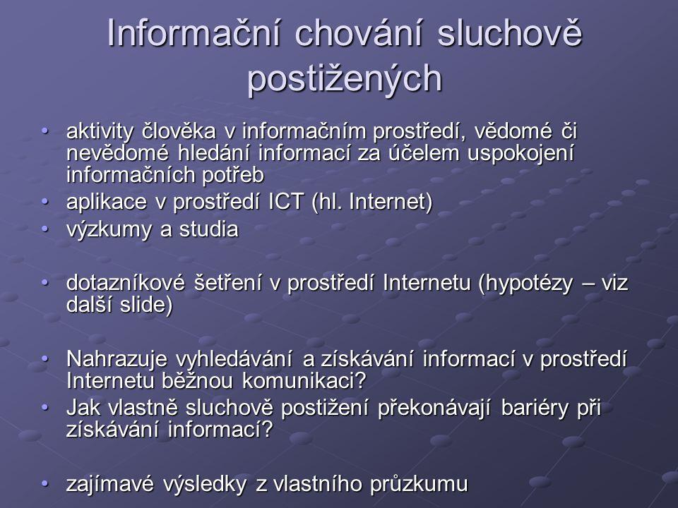 Informační chování sluchově postižených aktivity člověka v informačním prostředí, vědomé či nevědomé hledání informací za účelem uspokojení informačních potřebaktivity člověka v informačním prostředí, vědomé či nevědomé hledání informací za účelem uspokojení informačních potřeb aplikace v prostředí ICT (hl.