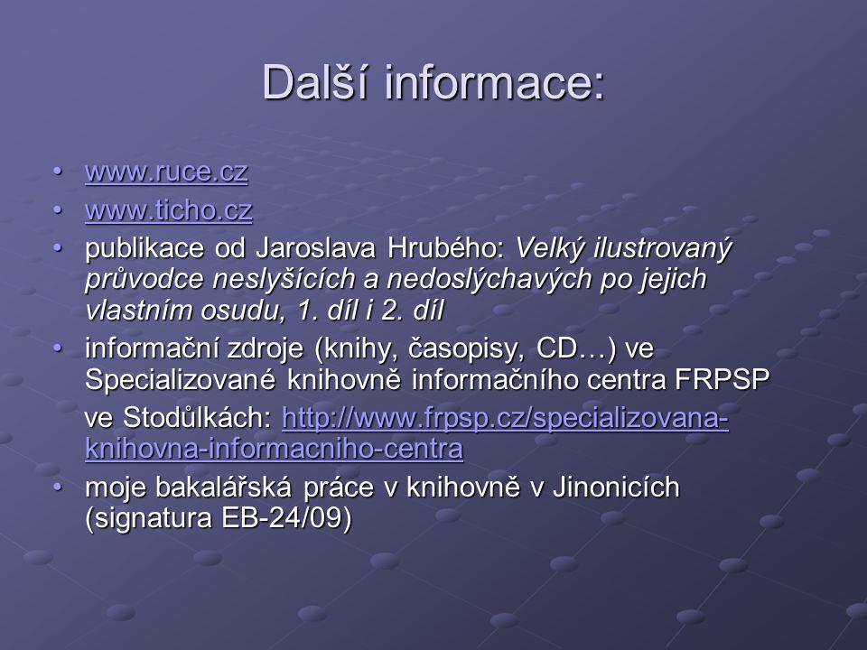Další informace: www.ruce.czwww.ruce.czwww.ruce.cz www.ticho.czwww.ticho.czwww.ticho.cz publikace od Jaroslava Hrubého: Velký ilustrovaný průvodce neslyšících a nedoslýchavých po jejich vlastním osudu, 1.