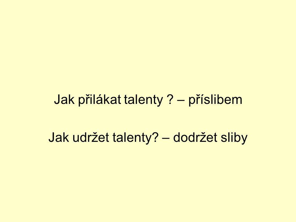 Jak přilákat talenty ? – příslibem Jak udržet talenty? – dodržet sliby