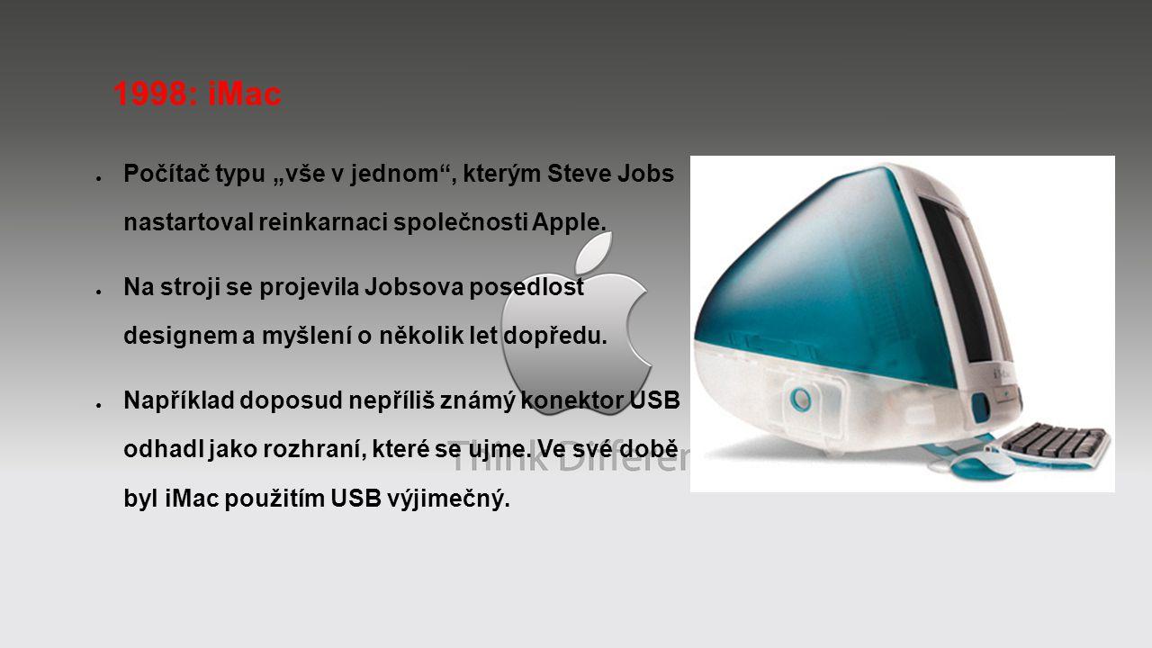 """1998: iMac ● Počítač typu """"vše v jednom"""", kterým Steve Jobs nastartoval reinkarnaci společnosti Apple. ● Na stroji se projevila Jobsova posedlost desi"""