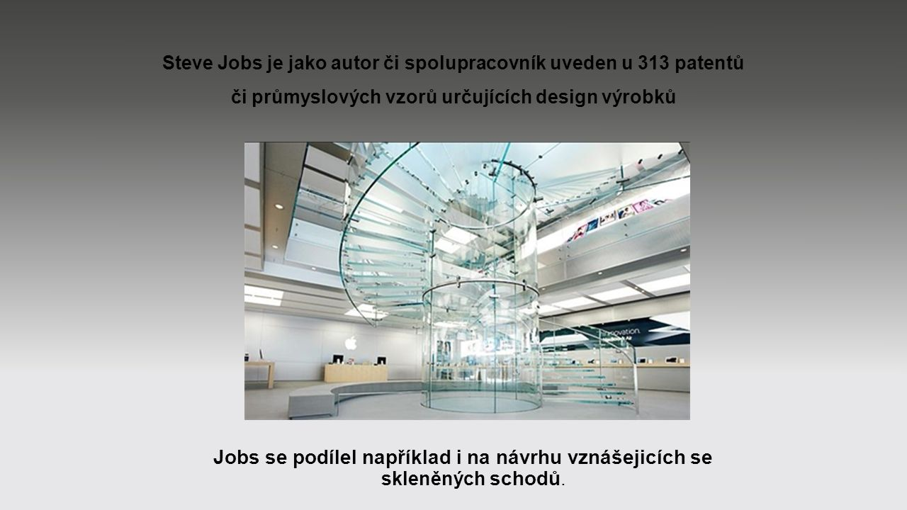 Steve Jobs je jako autor či spolupracovník uveden u 313 patentů či průmyslových vzorů určujících design výrobků Jobs se podílel například i na návrhu vznášejicích se skleněných schodů.