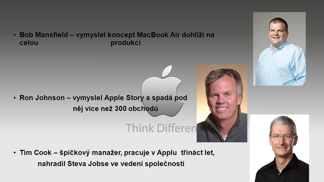 Bob Mansfield – vymyslel koncept MacBook Air dohlíží na celou produkci Ron Johnson – vymyslel Apple Story a spadá pod něj vice než 300 obchodů Tim Cook – špičkový manažer, pracuje v Applu třináct let, nahradil Steva Jobse ve vedení společnosti