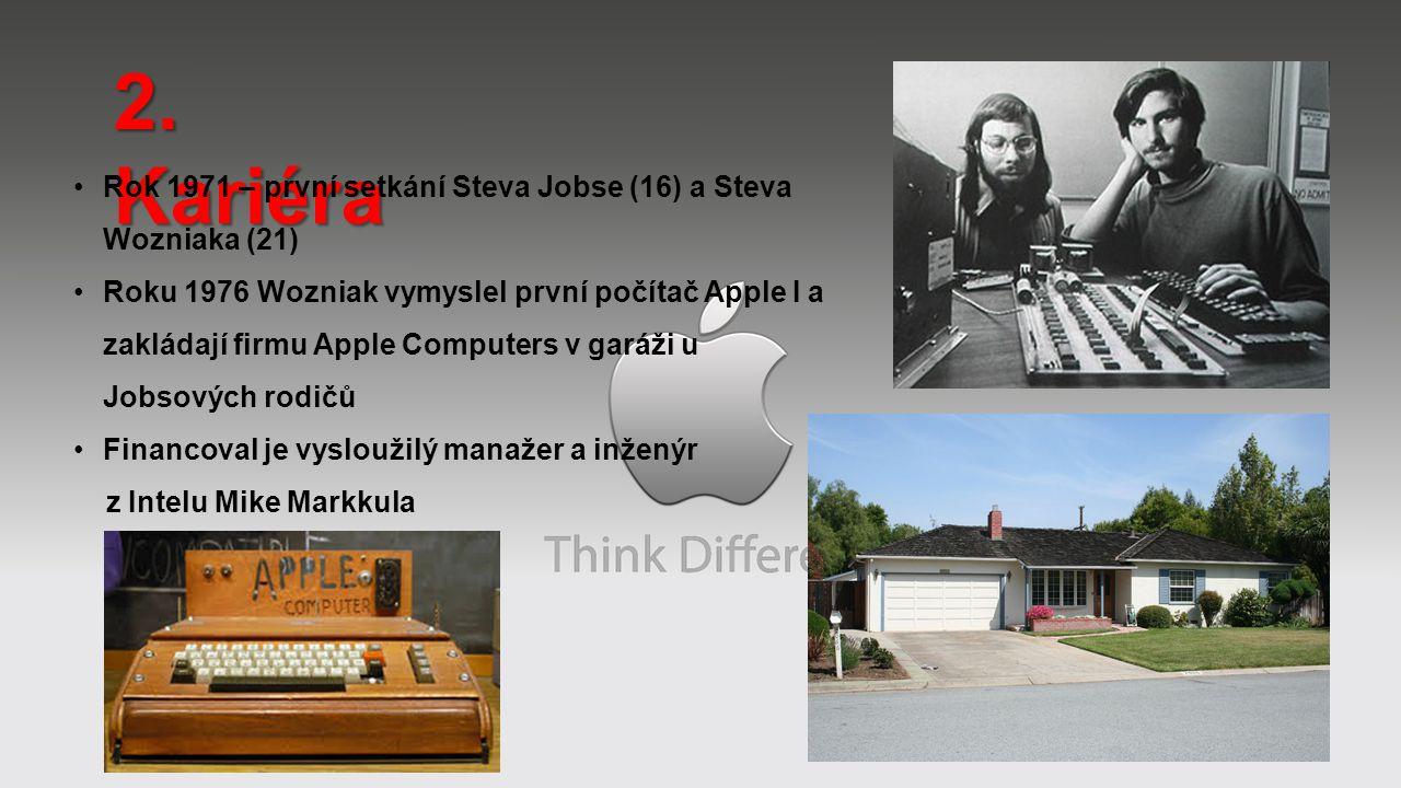 2. Kariéra Rok 1971 – první setkání Steva Jobse (16) a Steva Wozniaka (21) Roku 1976 Wozniak vymyslel první počítač Apple I a zakládají firmu Apple Co