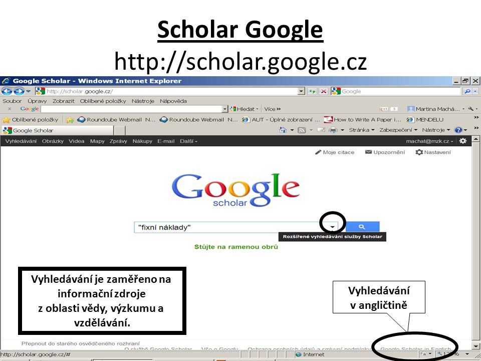 Scholar Google http://scholar.google.cz Vyhledávání je zaměřeno na informační zdroje z oblasti vědy, výzkumu a vzdělávání.