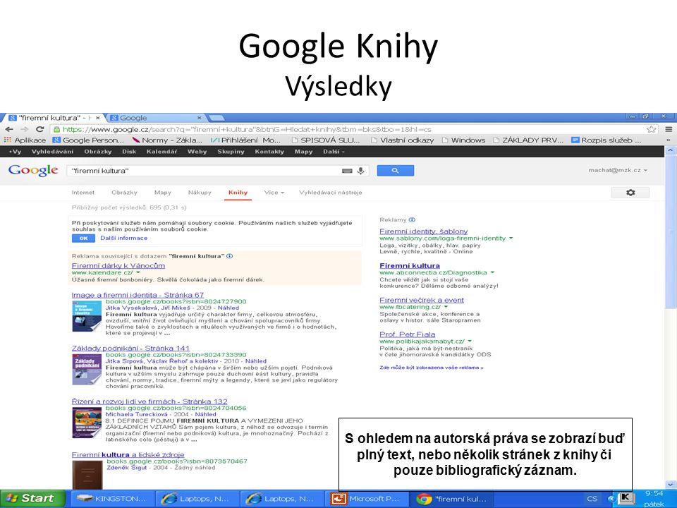 Google Knihy Výsledky S ohledem na autorská práva se zobrazí buď plný text, nebo několik stránek z knihy či pouze bibliografický záznam.
