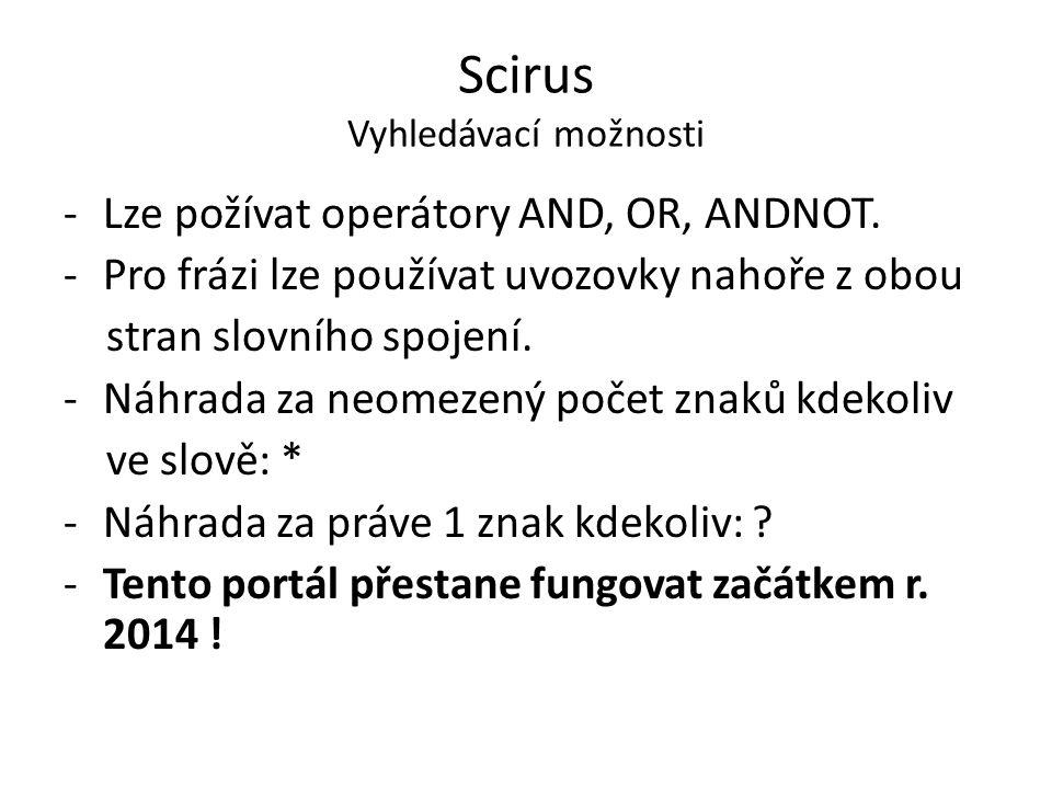 Scirus Vyhledávací možnosti -Lze požívat operátory AND, OR, ANDNOT.