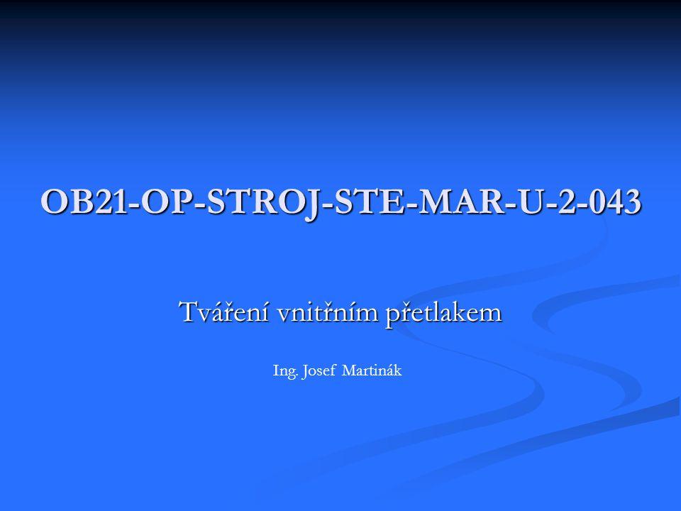 OB21-OP-STROJ-STE-MAR-U-2-043 Tváření vnitřním přetlakem Ing. Josef Martinák