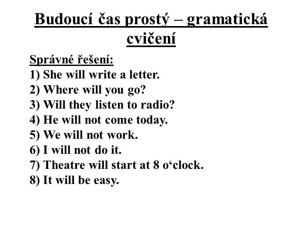 Budoucí čas prostý – gramatická cvičení Správné řešení: 1) She will write a letter.