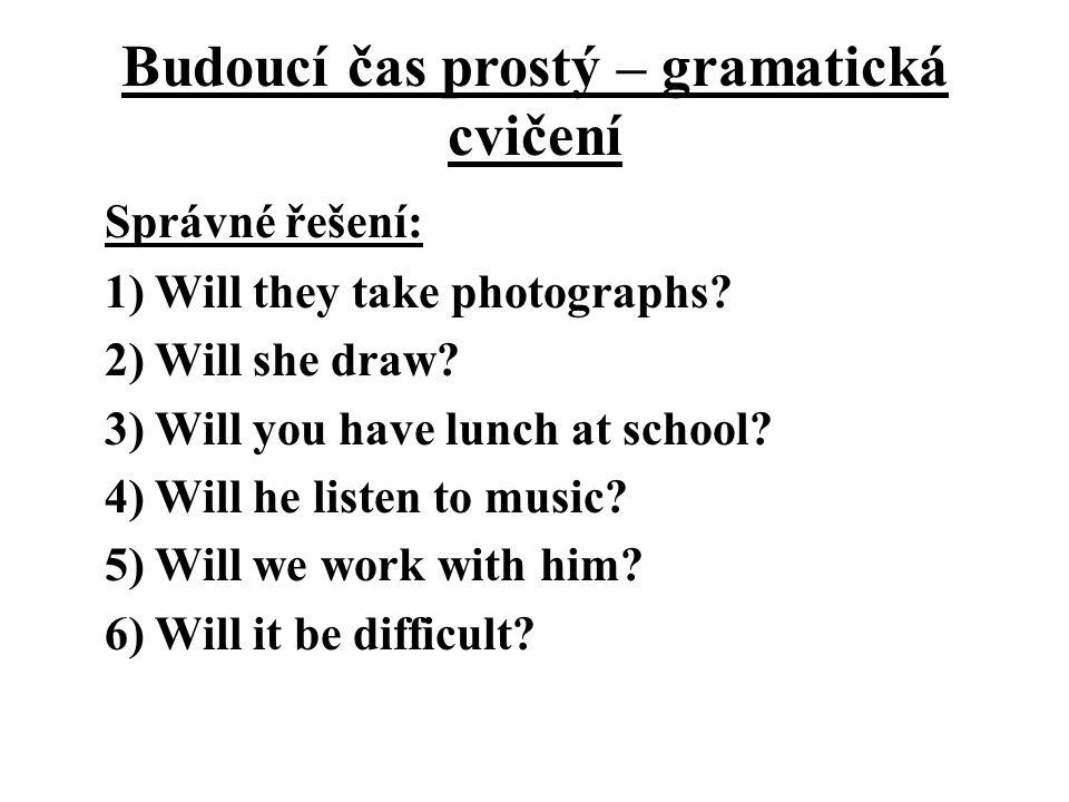 Budoucí čas prostý – gramatická cvičení Správné řešení: 1) Will they take photographs.
