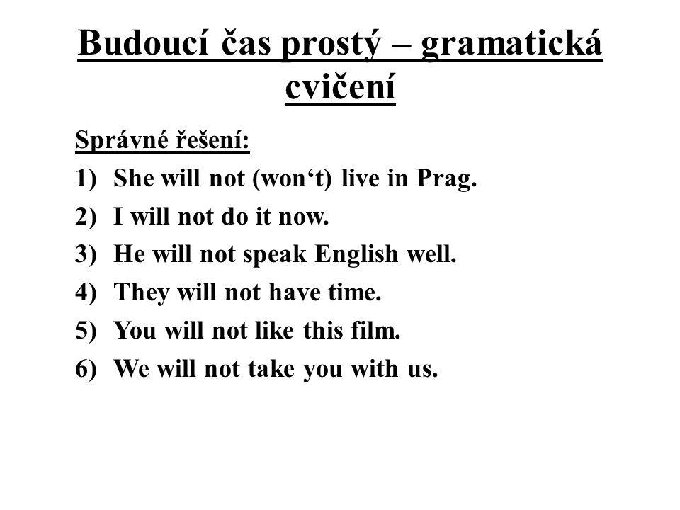 Budoucí čas prostý – gramatická cvičení Správné řešení: 1)She will not (won't) live in Prag.