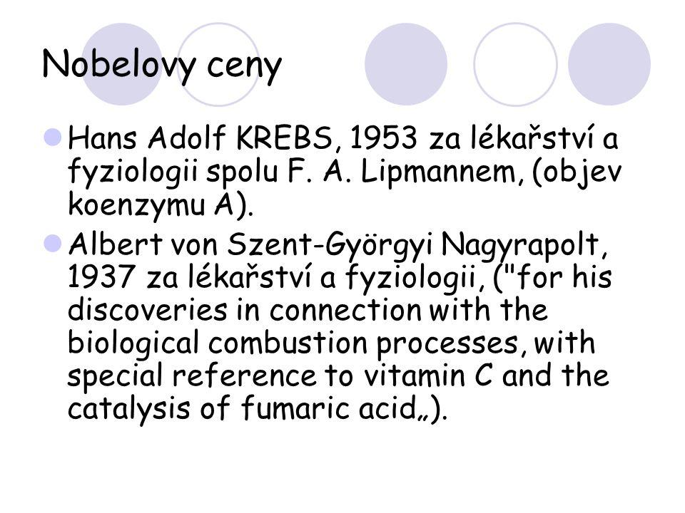 Nobelovy ceny Hans Adolf KREBS, 1953 za lékařství a fyziologii spolu F. A. Lipmannem, (objev koenzymu A). Albert von Szent-Györgyi Nagyrapolt, 1937 za
