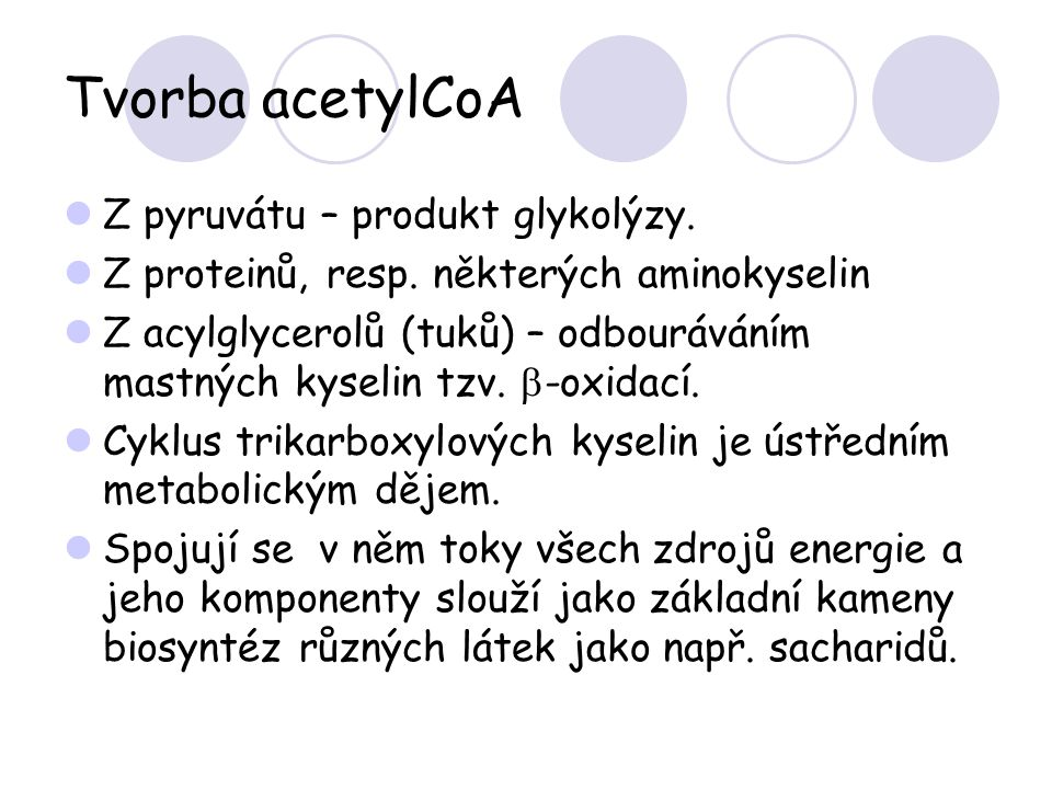 Tvorba acetylCoA Z pyruvátu – produkt glykolýzy. Z proteinů, resp. některých aminokyselin Z acylglycerolů (tuků) – odbouráváním mastných kyselin tzv.