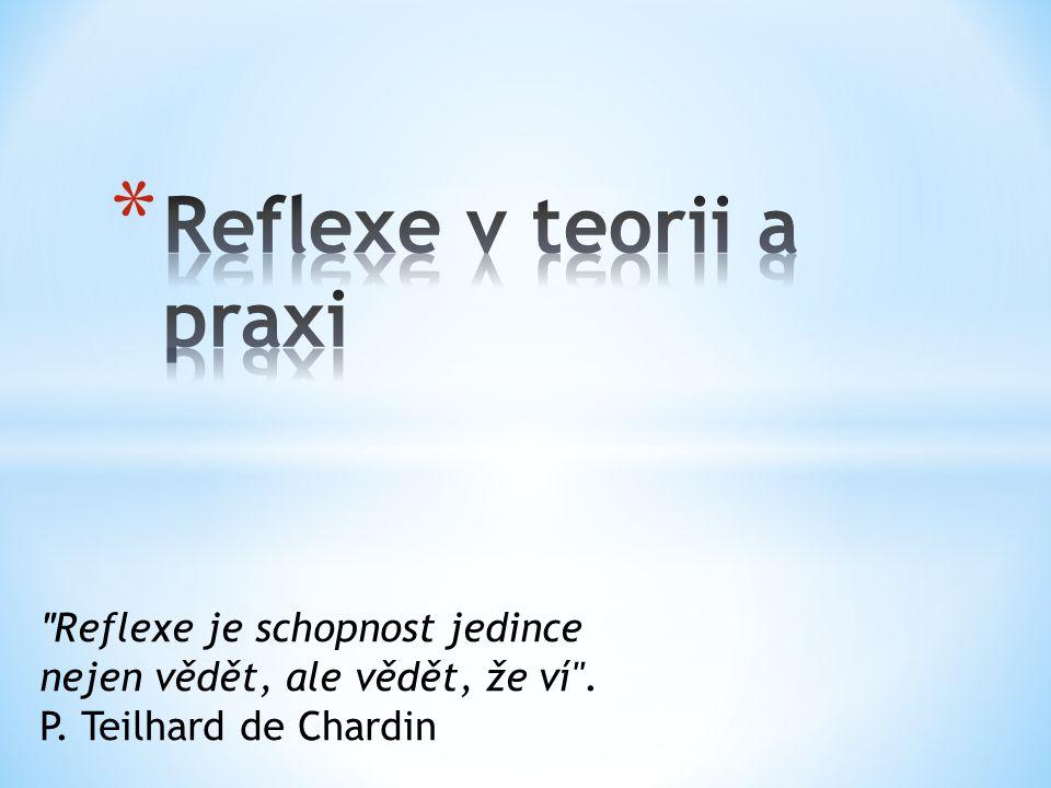 Reflexe je schopnost jedince nejen vědět, ale vědět, že ví . P. Teilhard de Chardin