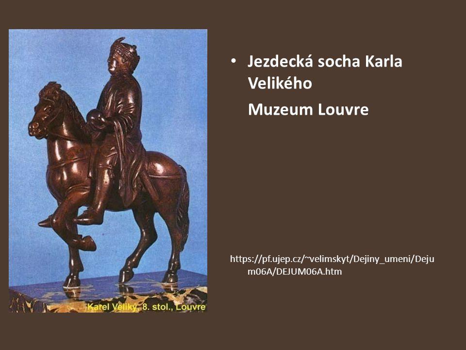 Jezdecká socha Karla Velikého Muzeum Louvre https://pf.ujep.cz/~velimskyt/Dejiny_umeni/Deju m06A/DEJUM06A.htm