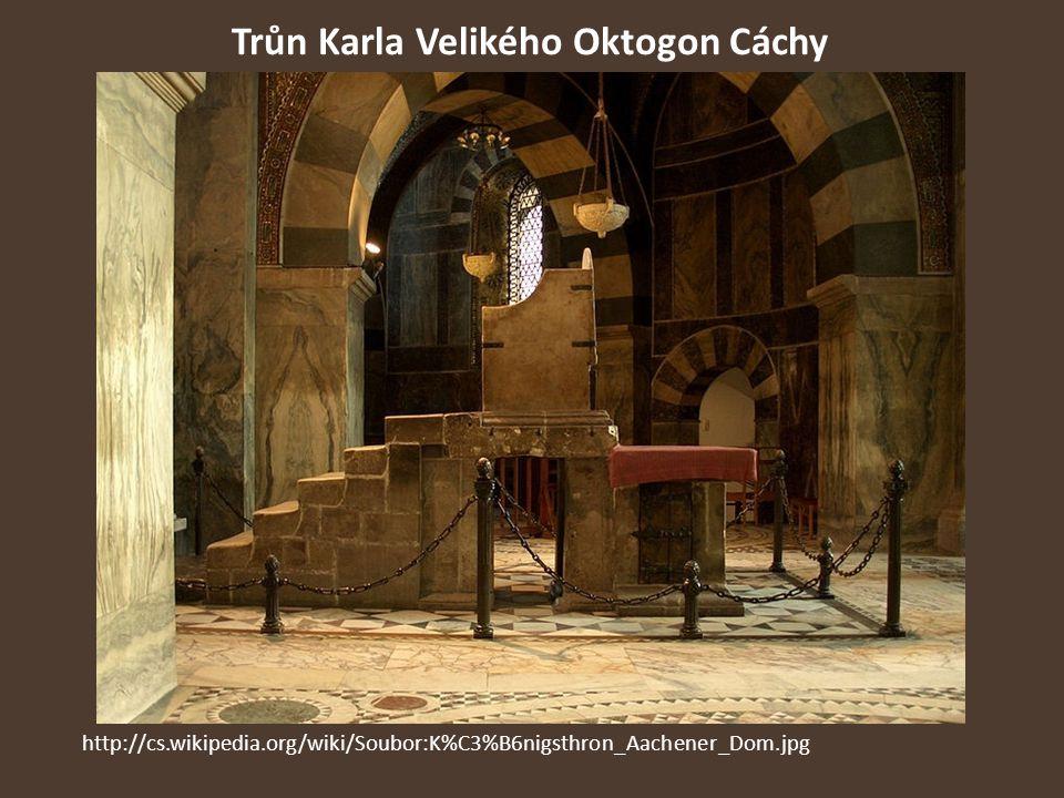 Trůn Karla Velikého Oktogon Cáchy http://cs.wikipedia.org/wiki/Soubor:K%C3%B6nigsthron_Aachener_Dom.jpg