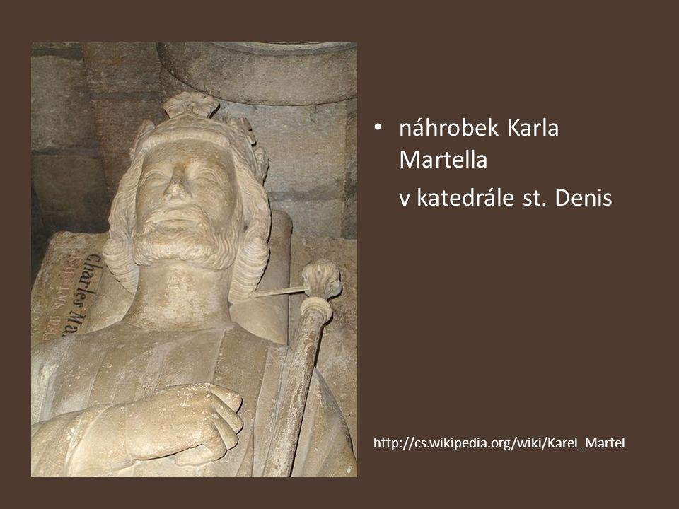 náhrobek Karla Martella v katedrále st. Denis http://cs.wikipedia.org/wiki/Karel_Martel