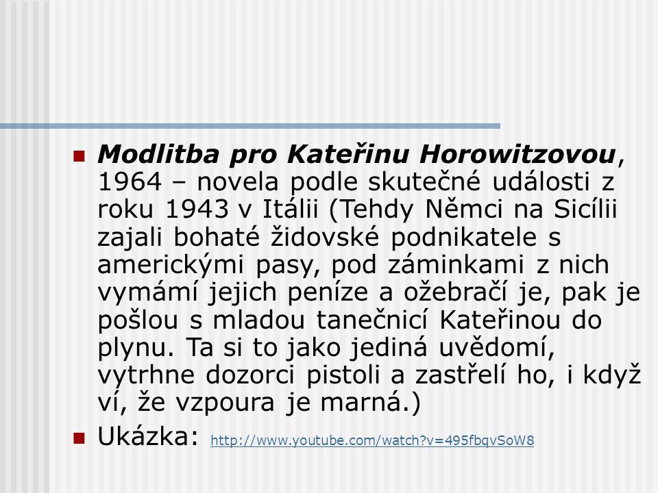 Modlitba pro Kateřinu Horowitzovou, 1964 – novela podle skutečné události z roku 1943 v Itálii (Tehdy Němci na Sicílii zajali bohaté židovské podnikatele s americkými pasy, pod záminkami z nich vymámí jejich peníze a ožebračí je, pak je pošlou s mladou tanečnicí Kateřinou do plynu.