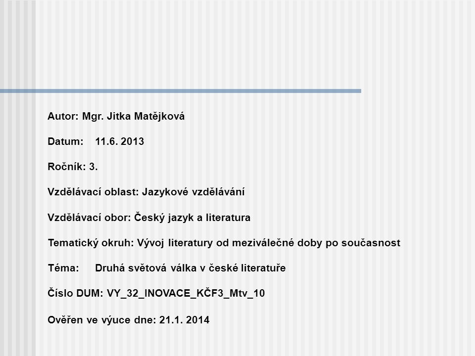 Autor: Mgr. Jitka Matějková Datum: 11.6. 2013 Ročník: 3.