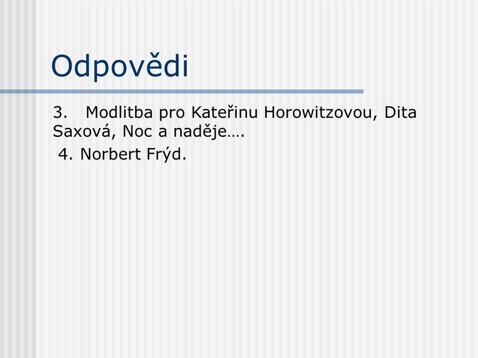 Odpovědi 3. Modlitba pro Kateřinu Horowitzovou, Dita Saxová, Noc a naděje…. 4. Norbert Frýd.