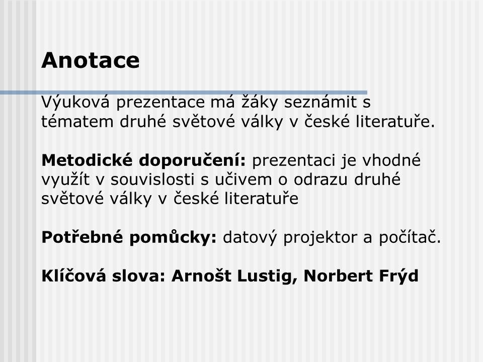 Anotace Výuková prezentace má žáky seznámit s tématem druhé světové války v české literatuře.