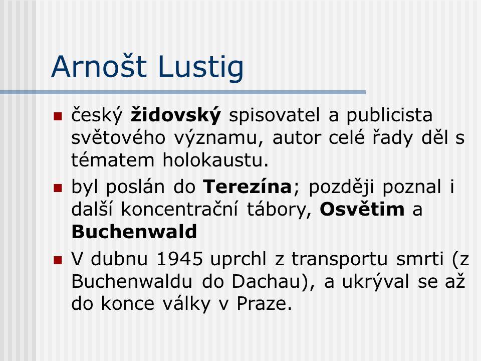 Arnošt Lustig Během holokaustu přišel téměř o celou svoji rodinu jeho díla se zabývají právě tematikou Židů a druhé světové války
