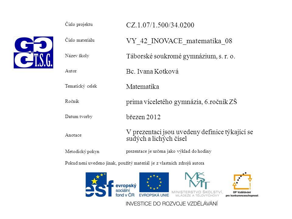 Číslo projektu CZ.1.07/1.500/34.0200 Číslo materiálu VY_42_INOVACE_matematika_08 Název školy Táborské soukromé gymnázium, s. r. o. Autor Bc. Ivana Kot