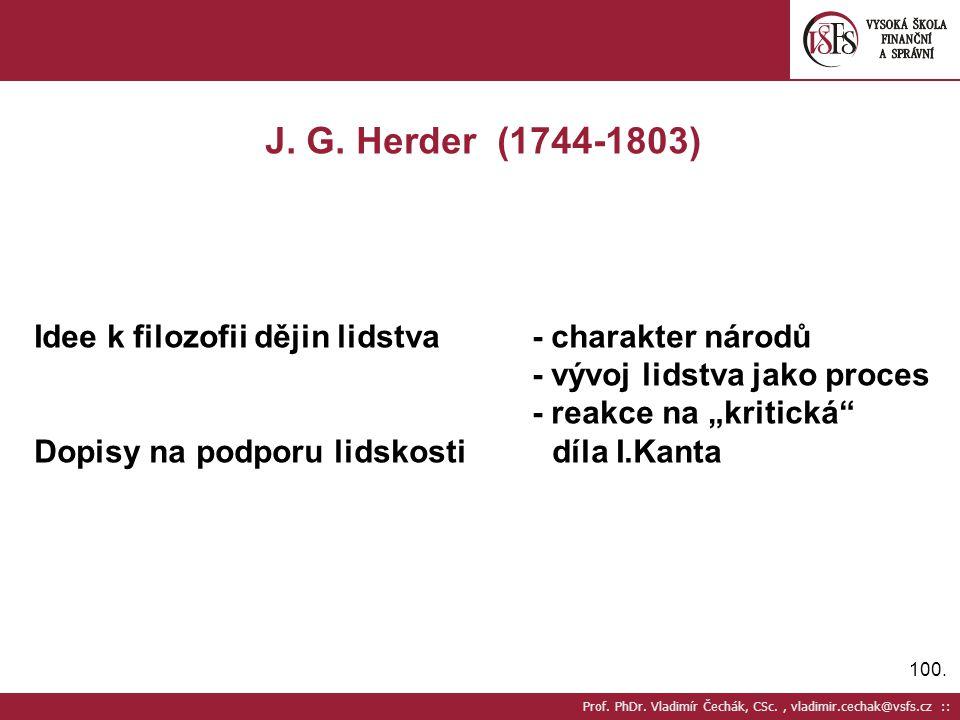 100. Prof. PhDr. Vladimír Čechák, CSc., vladimir.cechak@vsfs.cz :: J. G. Herder (1744-1803) Idee k filozofii dějin lidstva - charakter národů - vývoj
