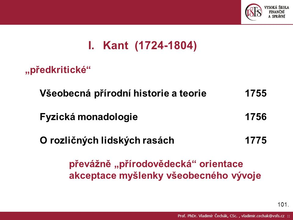 """101. Prof. PhDr. Vladimír Čechák, CSc., vladimir.cechak@vsfs.cz :: I.Kant (1724-1804) """"předkritické"""" Všeobecná přírodní historie a teorie1755 Fyzická"""