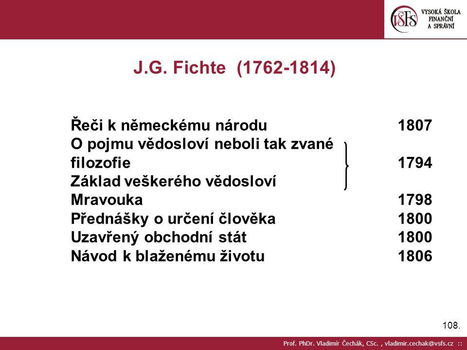 108. Prof. PhDr. Vladimír Čechák, CSc., vladimir.cechak@vsfs.cz :: J.G. Fichte (1762-1814) Řeči k německému národu1807 O pojmu vědosloví neboli tak zv