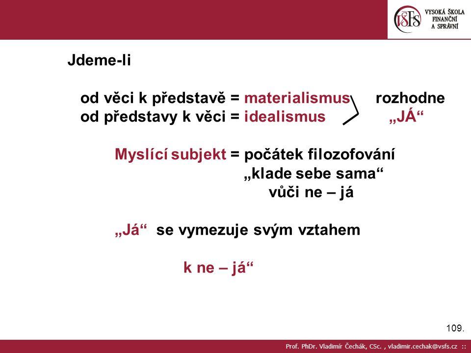 109. Prof. PhDr. Vladimír Čechák, CSc., vladimir.cechak@vsfs.cz :: Jdeme-li od věci k představě = materialismus rozhodne od představy k věci = idealis