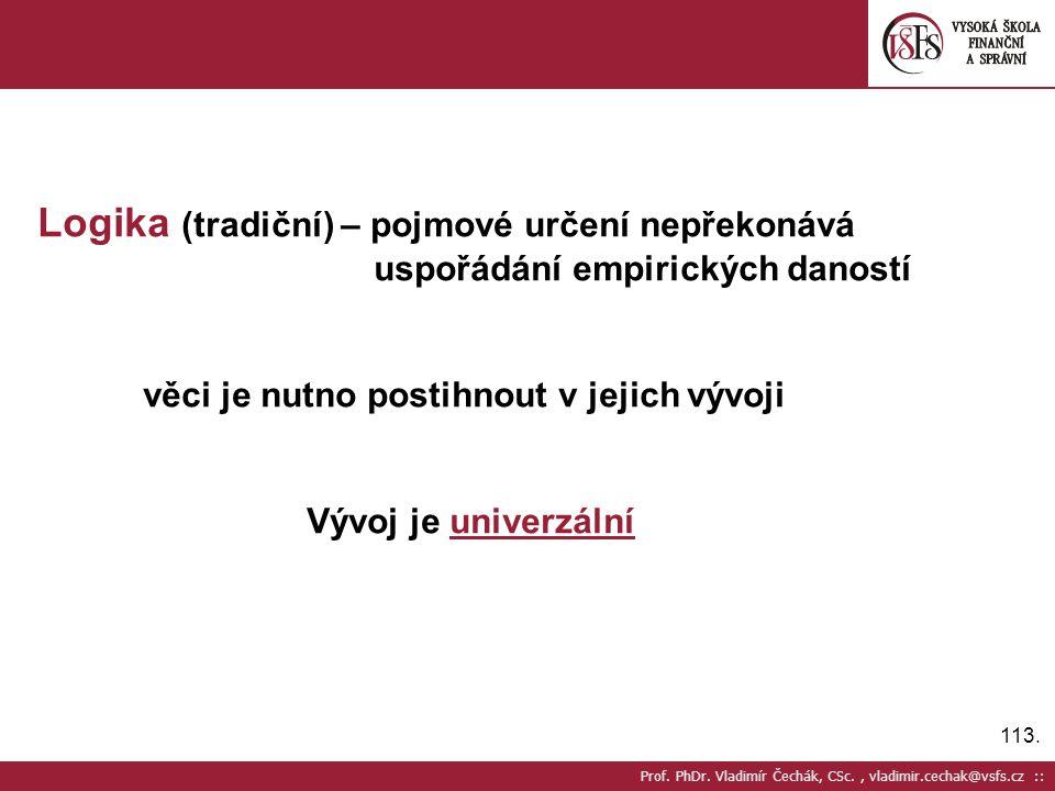 113. Prof. PhDr. Vladimír Čechák, CSc., vladimir.cechak@vsfs.cz :: Logika (tradiční) – pojmové určení nepřekonává uspořádání empirických daností věci