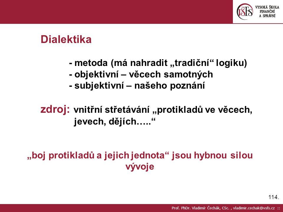 """114. Prof. PhDr. Vladimír Čechák, CSc., vladimir.cechak@vsfs.cz :: Dialektika - metoda (má nahradit """"tradiční"""" logiku) - objektivní – věcech samotných"""