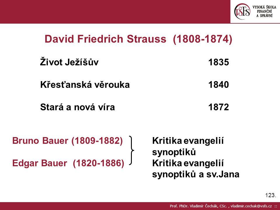 123. Prof. PhDr. Vladimír Čechák, CSc., vladimir.cechak@vsfs.cz :: David Friedrich Strauss (1808-1874) Život Ježíšův1835 Křesťanská věrouka1840 Stará
