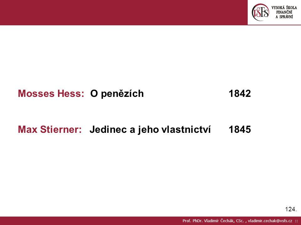 124. Prof. PhDr. Vladimír Čechák, CSc., vladimir.cechak@vsfs.cz :: Mosses Hess: O penězích1842 Max Stierner: Jedinec a jeho vlastnictví1845