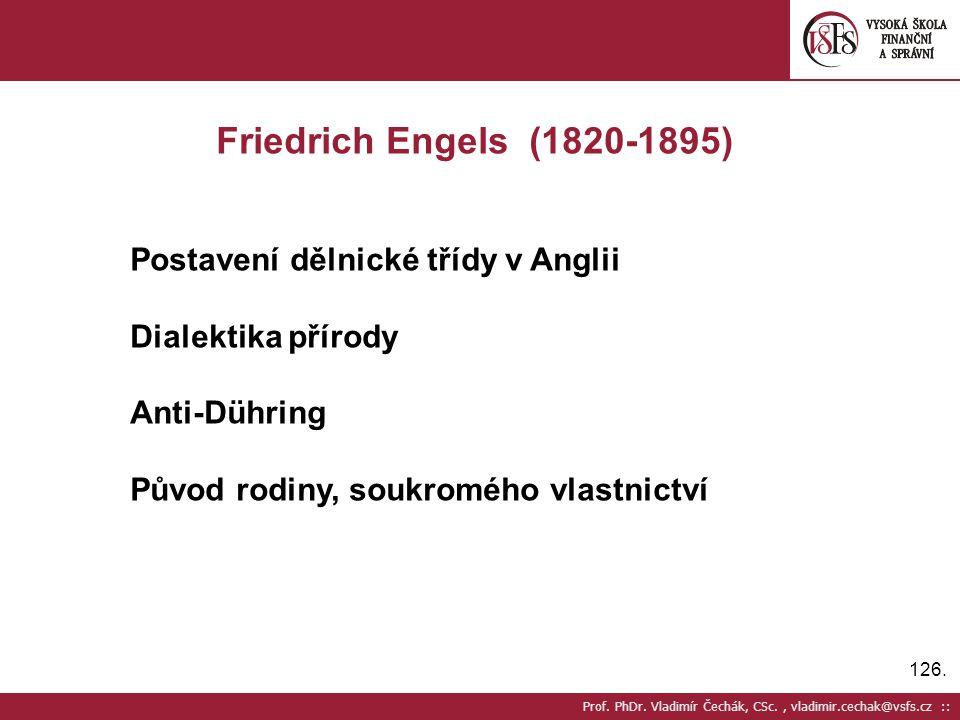 126. Prof. PhDr. Vladimír Čechák, CSc., vladimir.cechak@vsfs.cz :: Friedrich Engels (1820-1895) Postavení dělnické třídy v Anglii Dialektika přírody A