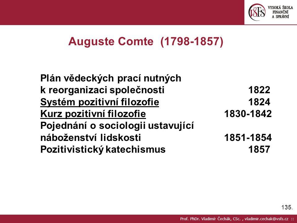135. Prof. PhDr. Vladimír Čechák, CSc., vladimir.cechak@vsfs.cz :: Auguste Comte (1798-1857) Plán vědeckých prací nutných k reorganizaci společnosti18