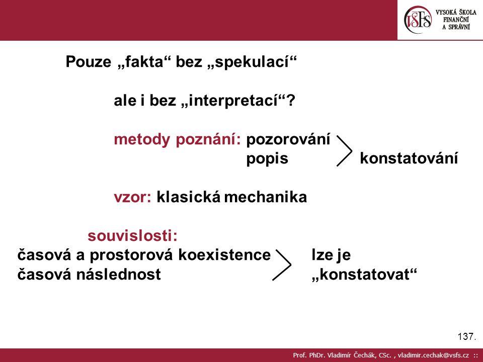 """137. Prof. PhDr. Vladimír Čechák, CSc., vladimir.cechak@vsfs.cz :: Pouze """"fakta"""" bez """"spekulací"""" ale i bez """"interpretací""""? metody poznání: pozorování"""