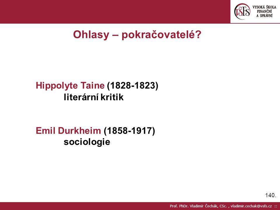 140. Prof. PhDr. Vladimír Čechák, CSc., vladimir.cechak@vsfs.cz :: Ohlasy – pokračovatelé? Hippolyte Taine (1828-1823) literární kritik Emil Durkheim