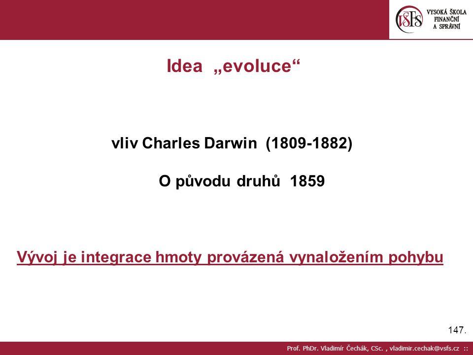 """147. Prof. PhDr. Vladimír Čechák, CSc., vladimir.cechak@vsfs.cz :: Idea """"evoluce"""" vliv Charles Darwin (1809-1882) O původu druhů 1859 Vývoj je integra"""