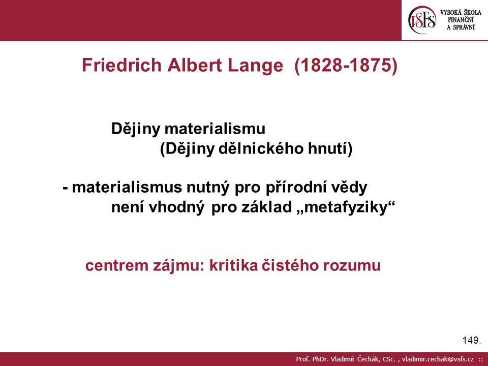 149. Prof. PhDr. Vladimír Čechák, CSc., vladimir.cechak@vsfs.cz :: Friedrich Albert Lange (1828-1875) Dějiny materialismu (Dějiny dělnického hnutí) -