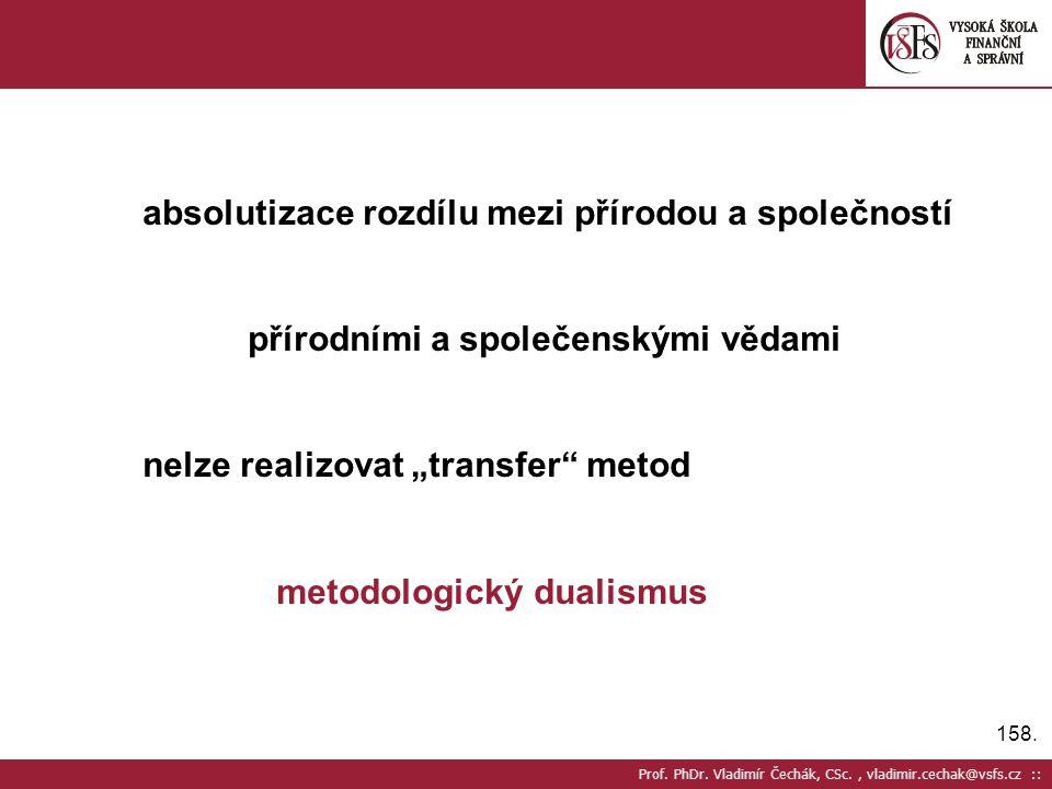 158. Prof. PhDr. Vladimír Čechák, CSc., vladimir.cechak@vsfs.cz :: absolutizace rozdílu mezi přírodou a společností přírodními a společenskými vědami