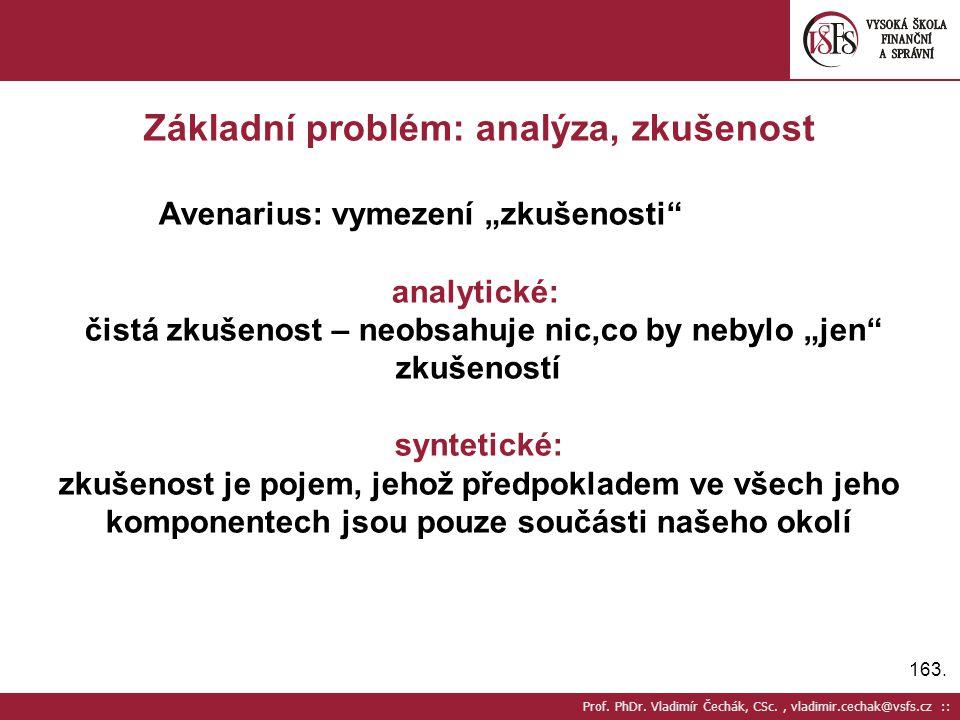 """163. Prof. PhDr. Vladimír Čechák, CSc., vladimir.cechak@vsfs.cz :: Základní problém: analýza, zkušenost Avenarius: vymezení """"zkušenosti"""" analytické: č"""