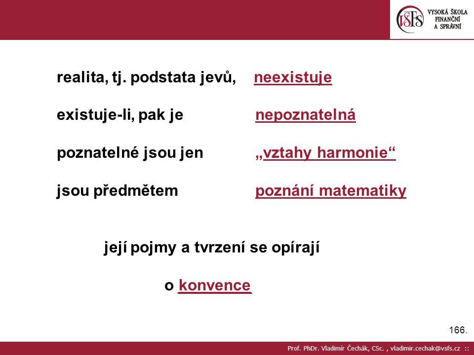 166. Prof. PhDr. Vladimír Čechák, CSc., vladimir.cechak@vsfs.cz :: realita, tj. podstata jevů, neexistuje existuje-li, pak je nepoznatelná poznatelné