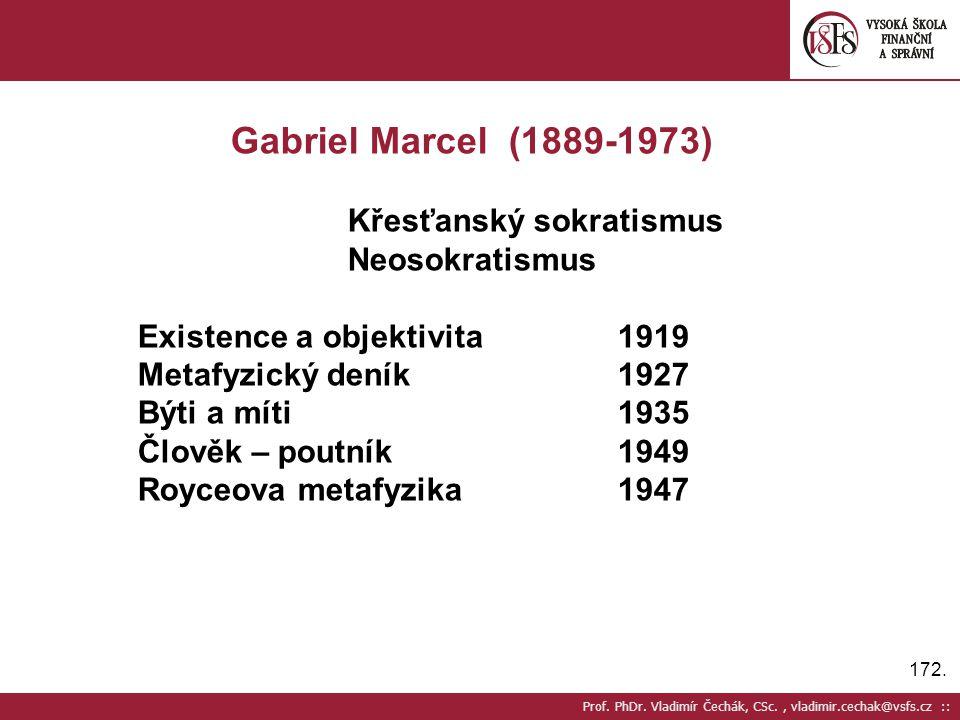 172. Prof. PhDr. Vladimír Čechák, CSc., vladimir.cechak@vsfs.cz :: Gabriel Marcel (1889-1973) Křesťanský sokratismus Neosokratismus Existence a objekt