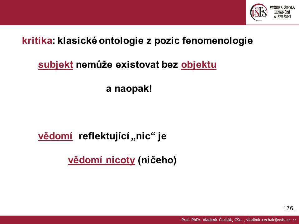 176. Prof. PhDr. Vladimír Čechák, CSc., vladimir.cechak@vsfs.cz :: kritika: klasické ontologie z pozic fenomenologie subjekt nemůže existovat bez obje